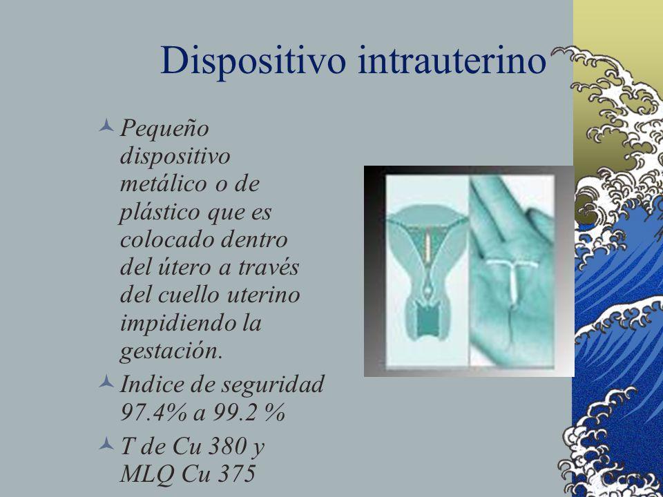 Dispositivo intrauterino Pequeño dispositivo metálico o de plástico que es colocado dentro del útero a través del cuello uterino impidiendo la gestaci