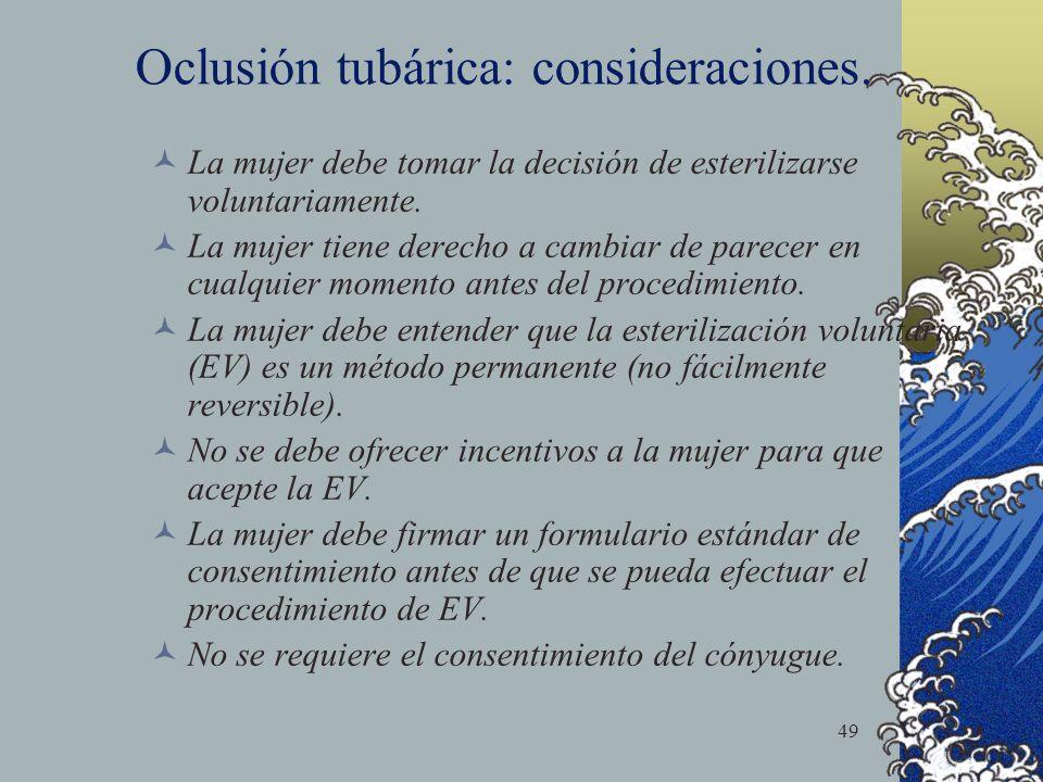 49 Oclusión tubárica: consideraciones. La mujer debe tomar la decisión de esterilizarse voluntariamente. La mujer tiene derecho a cambiar de parecer e