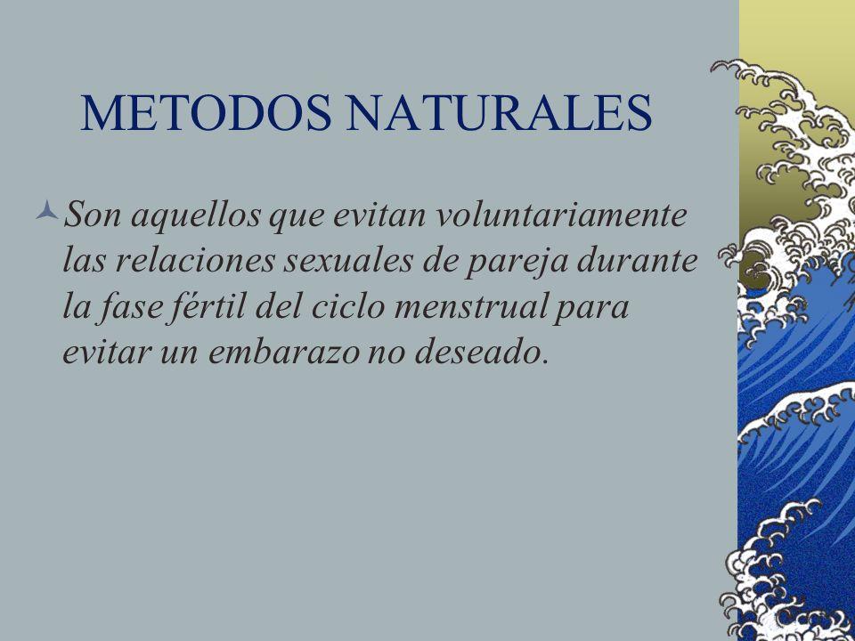 METODOS NATURALES Son aquellos que evitan voluntariamente las relaciones sexuales de pareja durante la fase fértil del ciclo menstrual para evitar un