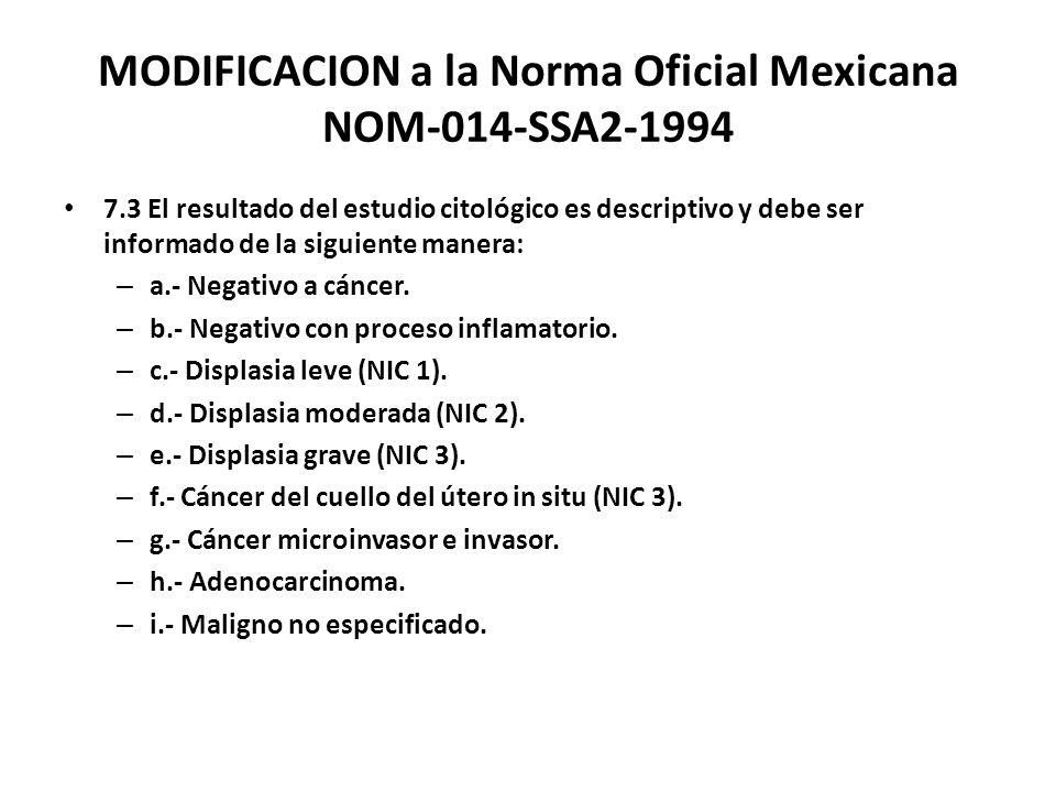 MODIFICACION a la Norma Oficial Mexicana NOM-014-SSA2-1994 7.3 El resultado del estudio citológico es descriptivo y debe ser informado de la siguiente