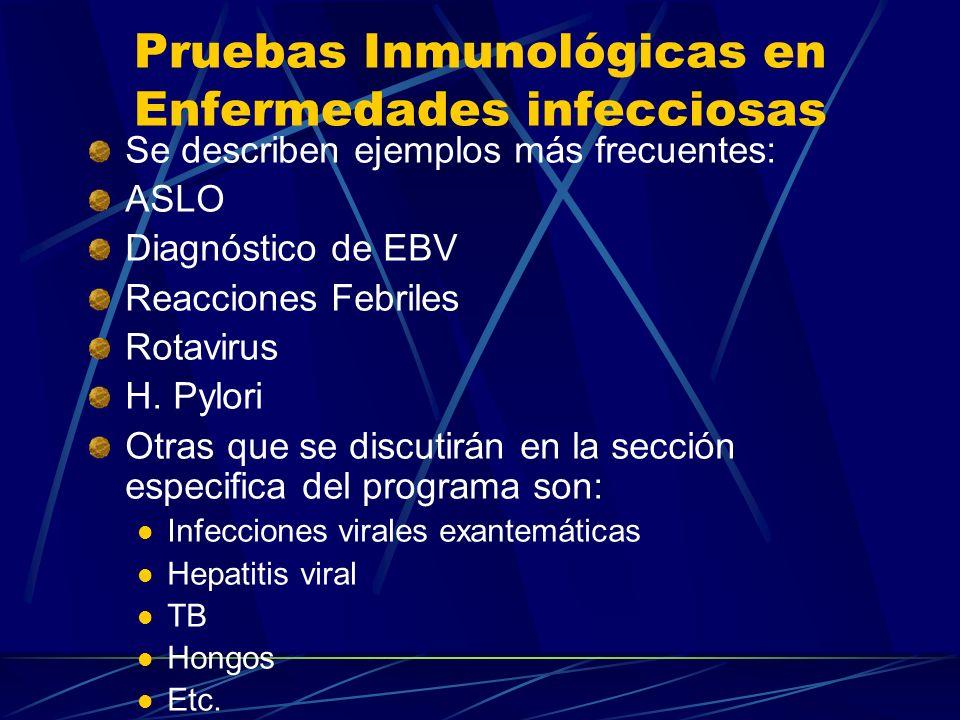 Se describen ejemplos más frecuentes: ASLO Diagnóstico de EBV Reacciones Febriles Rotavirus H. Pylori Otras que se discutirán en la sección especifica