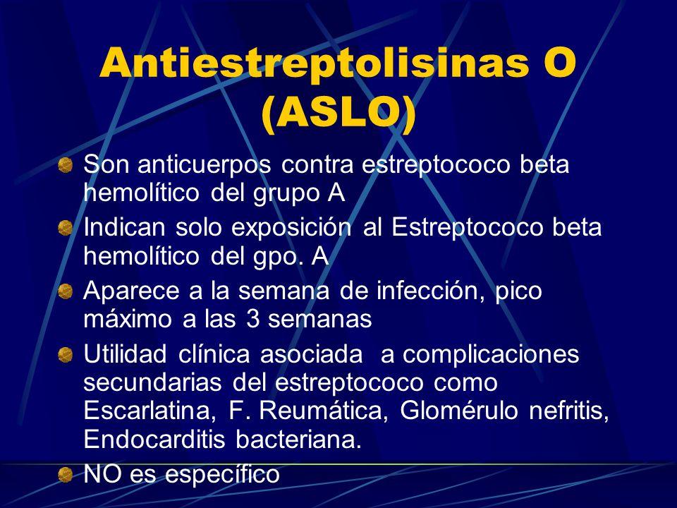 Antiestreptolisinas O (ASLO) Son anticuerpos contra estreptococo beta hemolítico del grupo A Indican solo exposición al Estreptococo beta hemolítico d