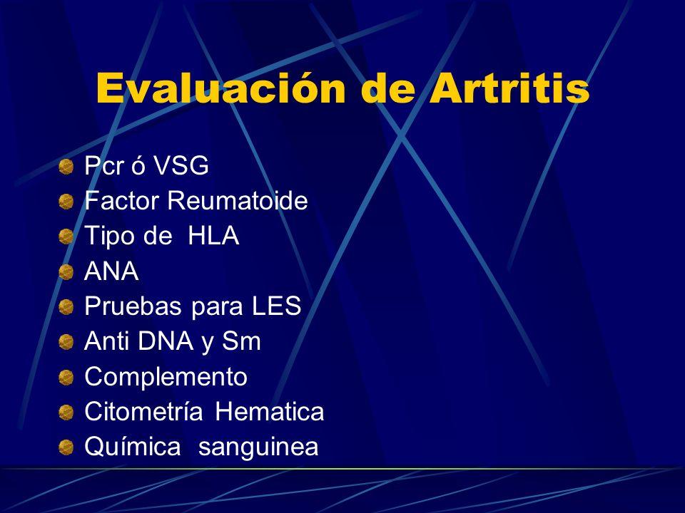 Evaluación de Artritis Pcr ó VSG Factor Reumatoide Tipo de HLA ANA Pruebas para LES Anti DNA y Sm Complemento Citometría Hematica Química sanguinea