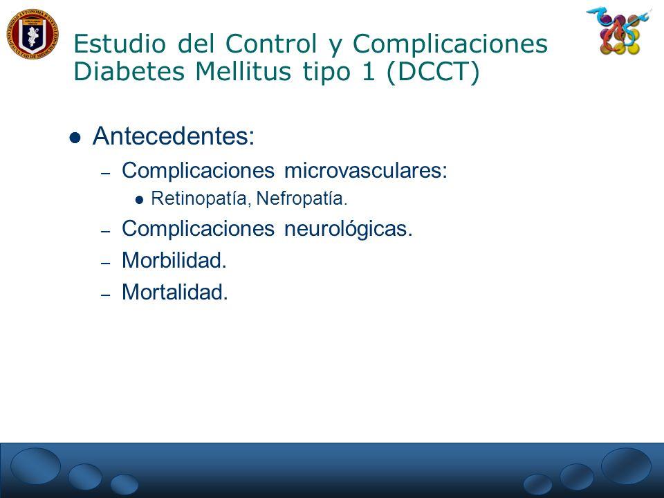 Conclusiones del DCCT El tratamiento intensivo retarda eficazmente la aparición y retrasa la progresión de la retinopatía, la nefropatía y la neuropatía diabéticas en los pacientes con Diabetes Mellitus tipo 1.