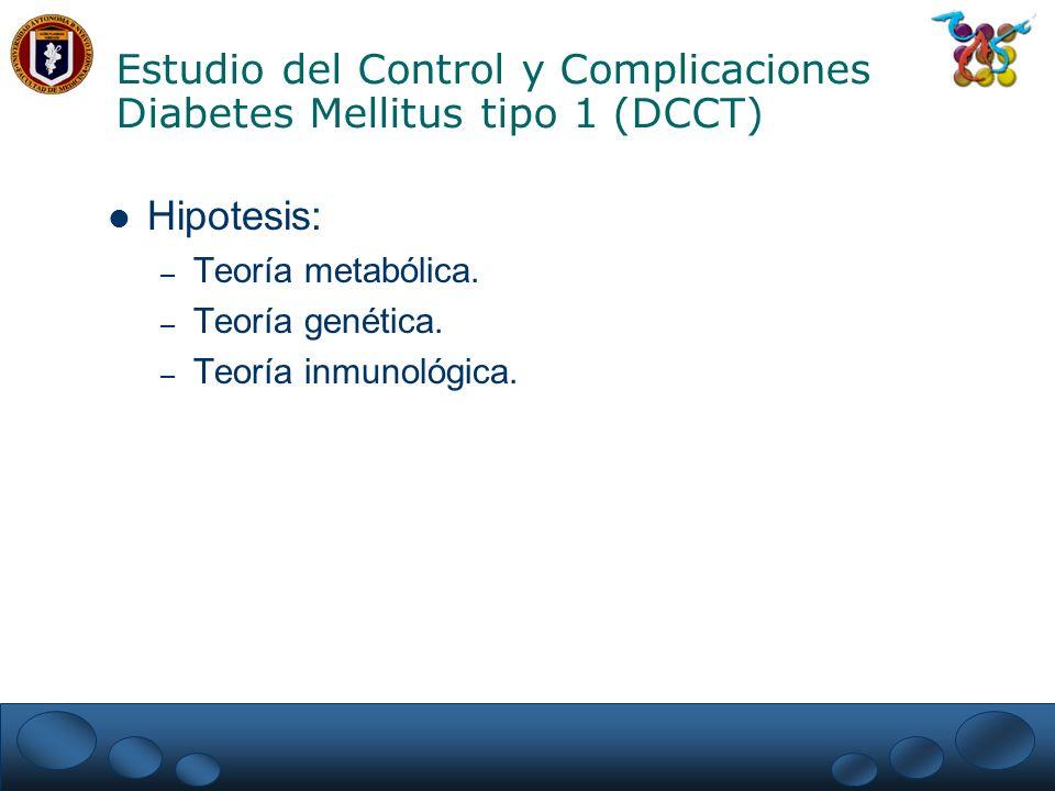 Estudio del Control y Complicaciones Diabetes Mellitus tipo 1 (DCCT) Métodos: – 1,441 pacientes con DM tipo 1.