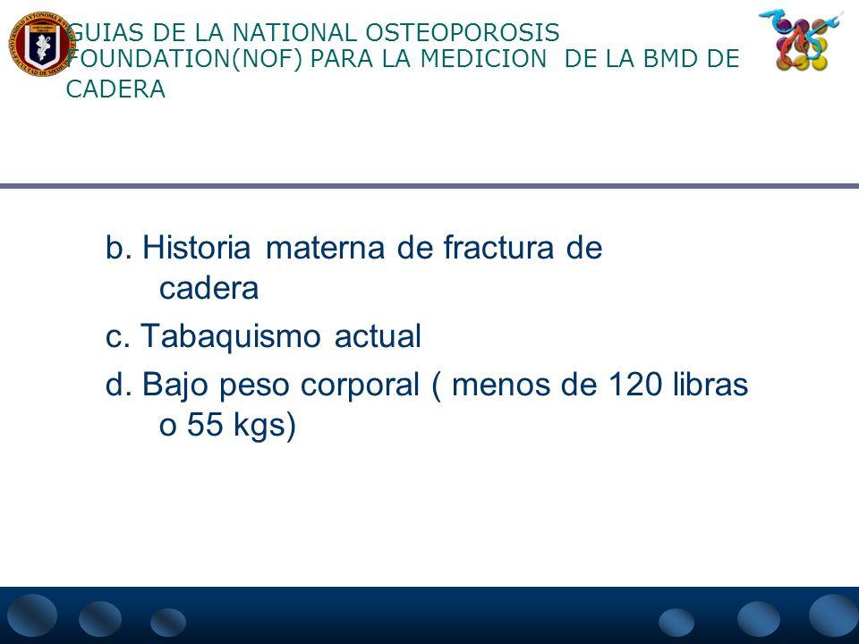 GUIAS DE LA NATIONAL OSTEOPOROSIS FOUNDATION(NOF) PARA LA MEDICION DE LA BMD DE CADERA 1. Todas las mujeres 65 años quienes están consideradas para re