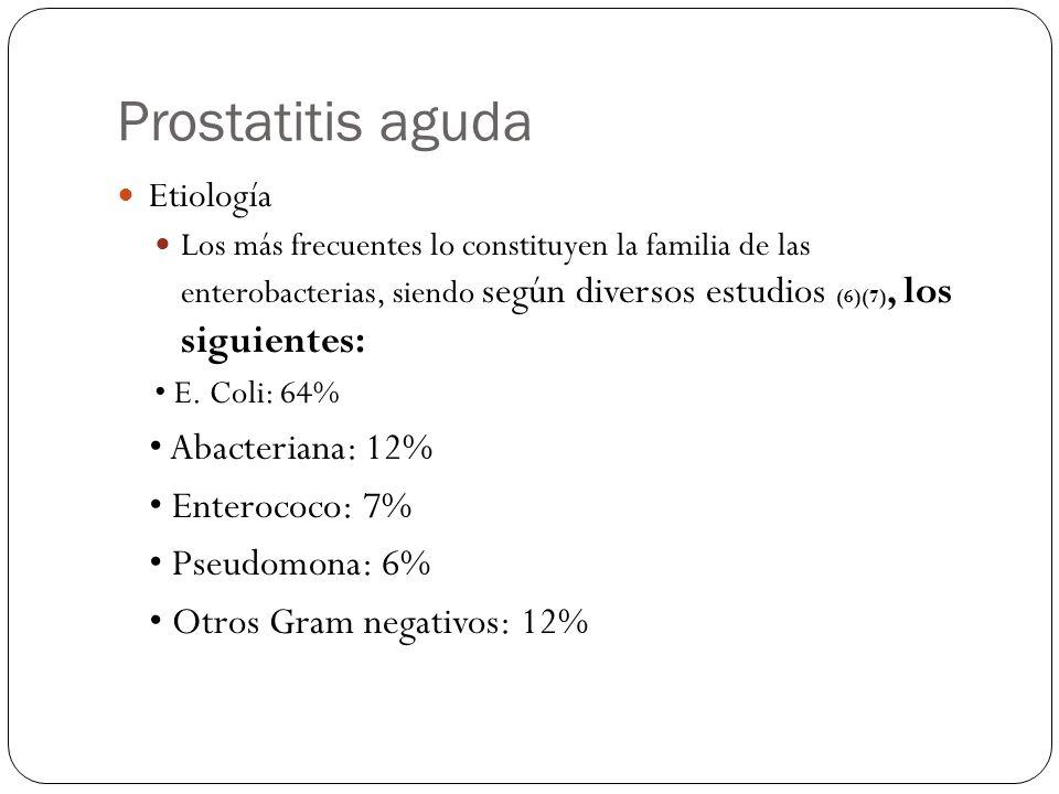 Prostatitis aguda Etiología Los más frecuentes lo constituyen la familia de las enterobacterias, siendo según diversos estudios (6)(7), los siguientes