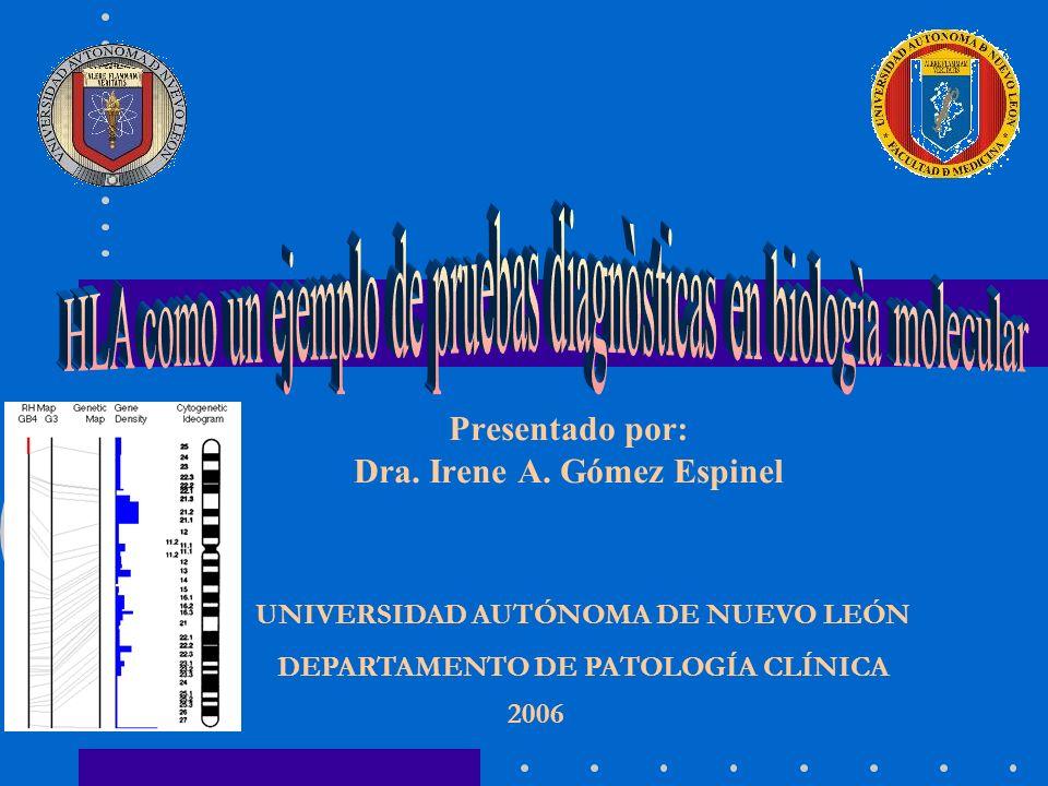 Presentado por: Dra. Irene A. Gómez Espinel 2006 UNIVERSIDAD AUTÓNOMA DE NUEVO LEÓN DEPARTAMENTO DE PATOLOGÍA CLÍNICA
