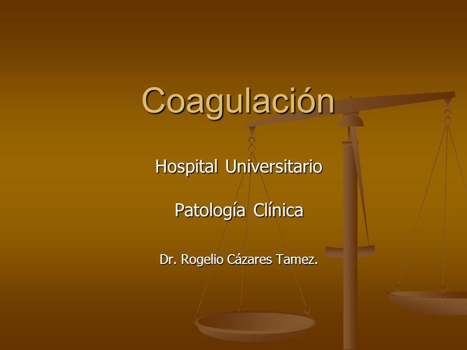 Coagulación Coagulación Hospital Universitario Patología Clínica Dr. Rogelio Cázares Tamez.