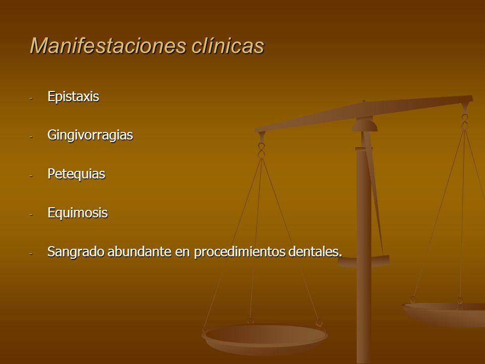 Manifestaciones clínicas - Epistaxis - Gingivorragias - Petequias - Equimosis - Sangrado abundante en procedimientos dentales.