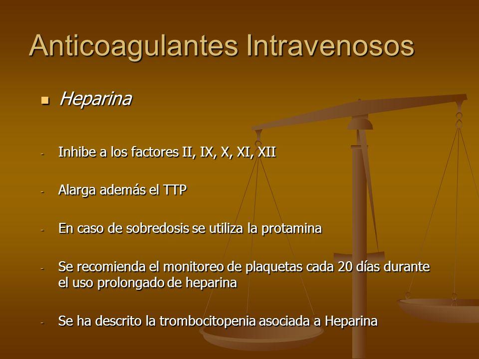 Anticoagulantes Intravenosos Heparina Heparina - Inhibe a los factores II, IX, X, XI, XII - Alarga además el TTP - En caso de sobredosis se utiliza la