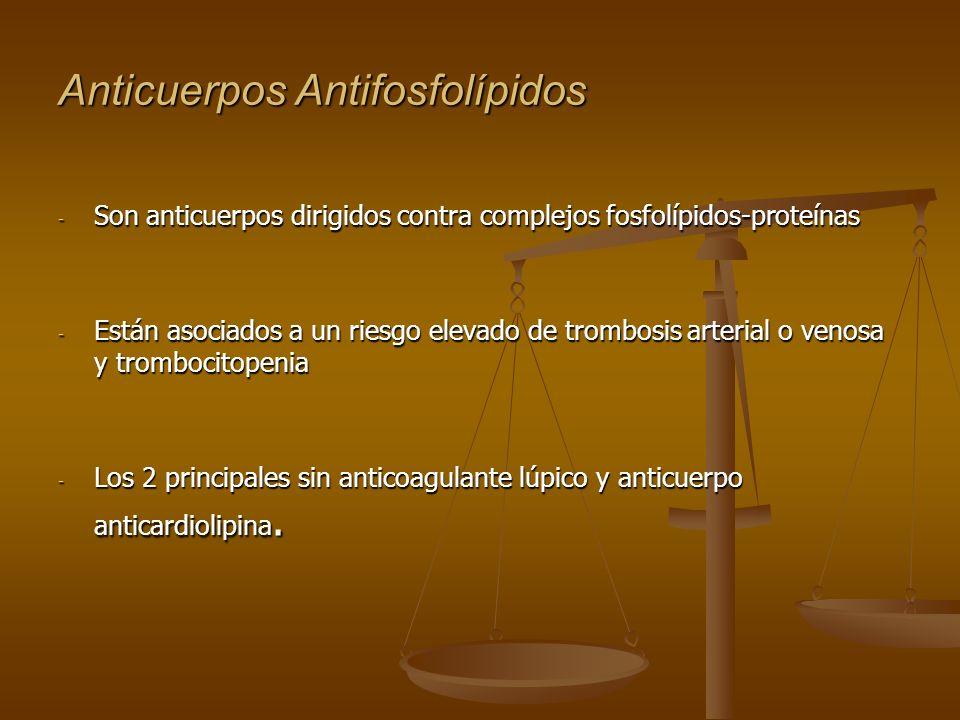 Anticuerpos Antifosfolípidos - Son anticuerpos dirigidos contra complejos fosfolípidos-proteínas - Están asociados a un riesgo elevado de trombosis ar