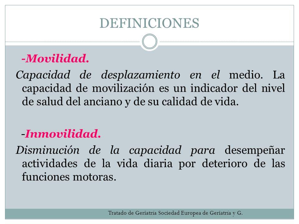 DEFINICIONES -Movilidad. Capacidad de desplazamiento en el medio. La capacidad de movilización es un indicador del nivel de salud del anciano y de su
