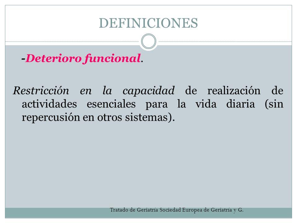 DEFINICIONES -Deterioro funcional. Restricción en la capacidad de realización de actividades esenciales para la vida diaria (sin repercusión en otros