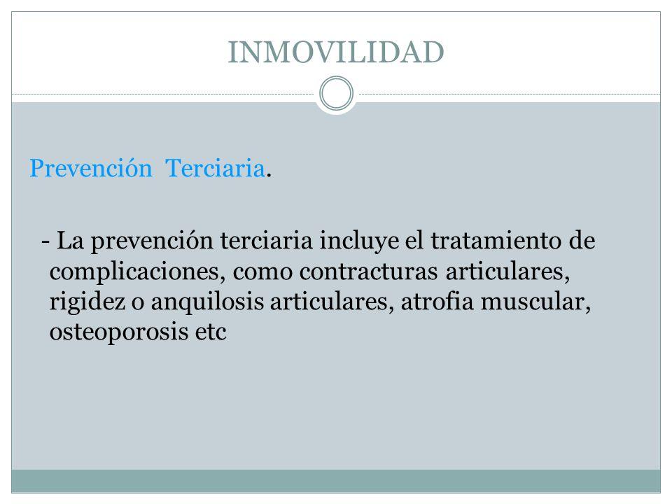 INMOVILIDAD Prevención Terciaria. - La prevención terciaria incluye el tratamiento de complicaciones, como contracturas articulares, rigidez o anquilo
