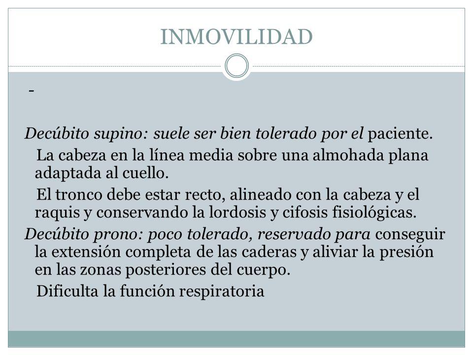 INMOVILIDAD - Decúbito supino: suele ser bien tolerado por el paciente. La cabeza en la línea media sobre una almohada plana adaptada al cuello. El tr