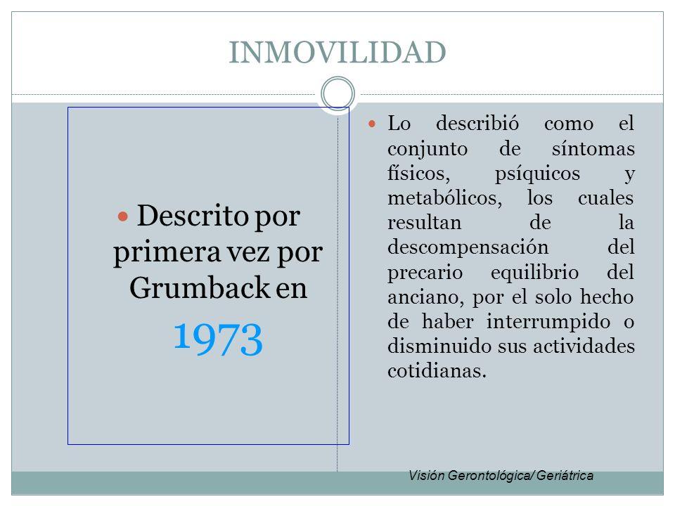 INMOVILIDAD Descrito por primera vez por Grumback en 1973 Lo describió como el conjunto de síntomas físicos, psíquicos y metabólicos, los cuales resul