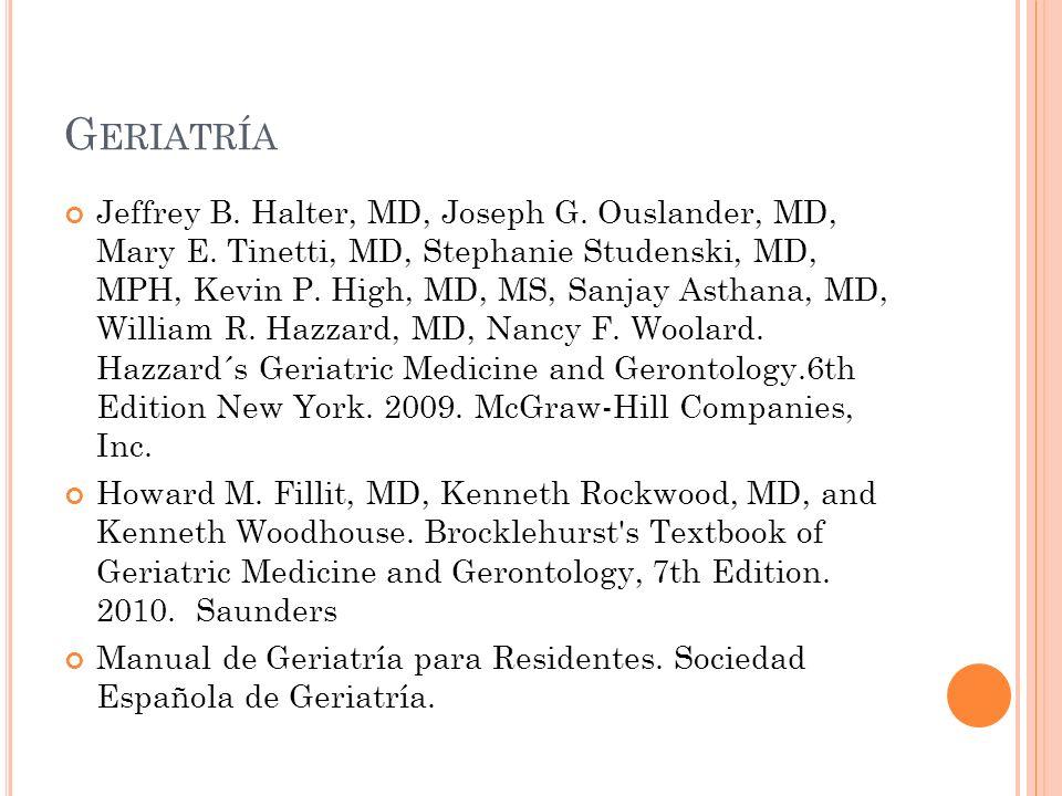 G ERIATRÍA Jeffrey B.Halter, MD, Joseph G. Ouslander, MD, Mary E.