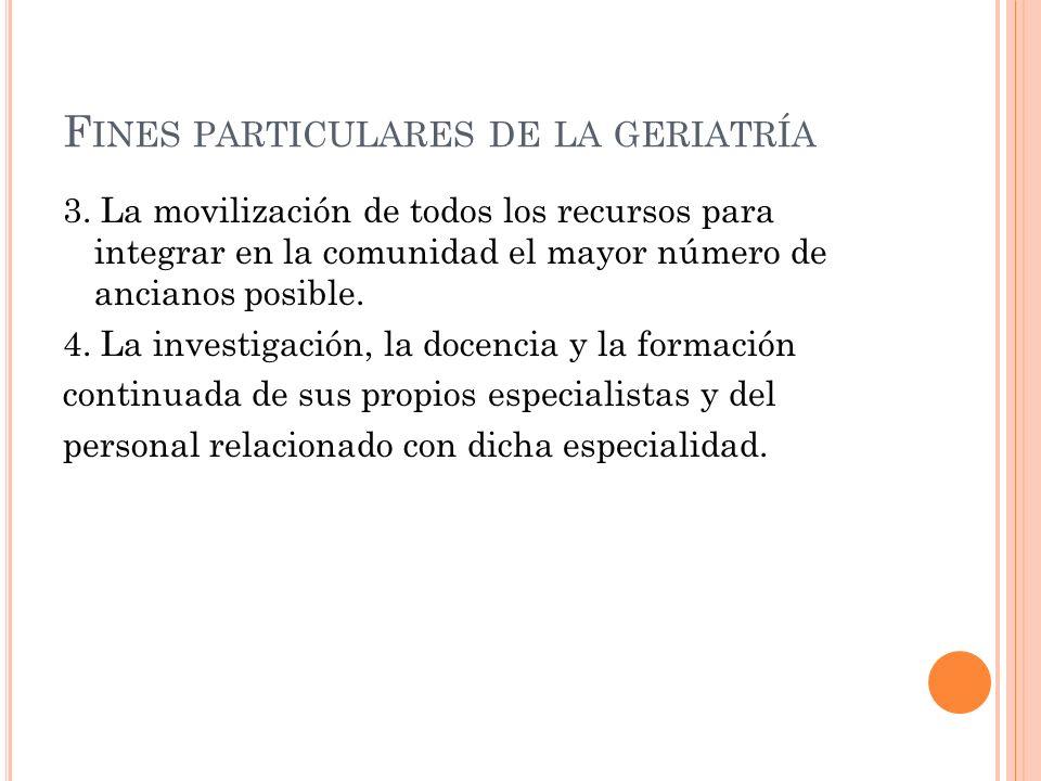 F INES PARTICULARES DE LA GERIATRÍA 3.