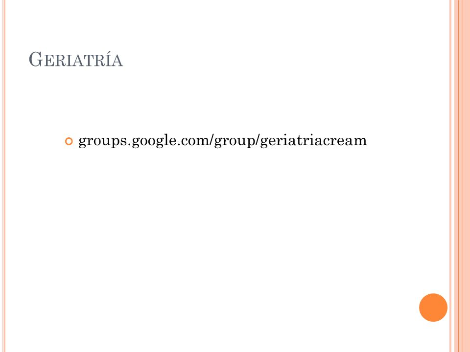 G ERIATRÍA groups.google.com/group/geriatriacream