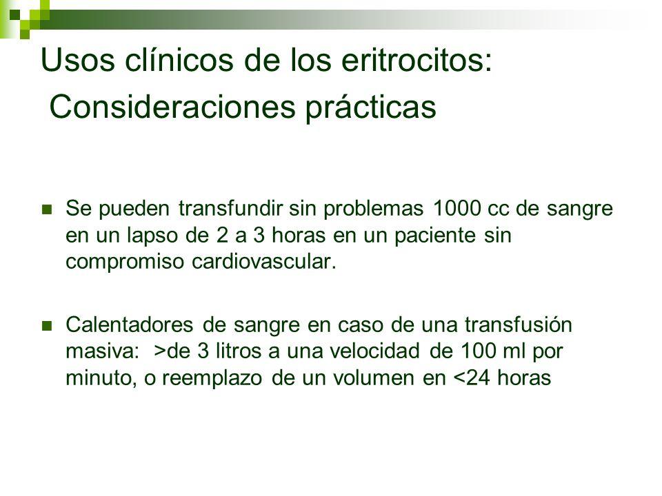 Usos clínicos de los eritrocitos: Consideraciones prácticas Se pueden transfundir sin problemas 1000 cc de sangre en un lapso de 2 a 3 horas en un pac