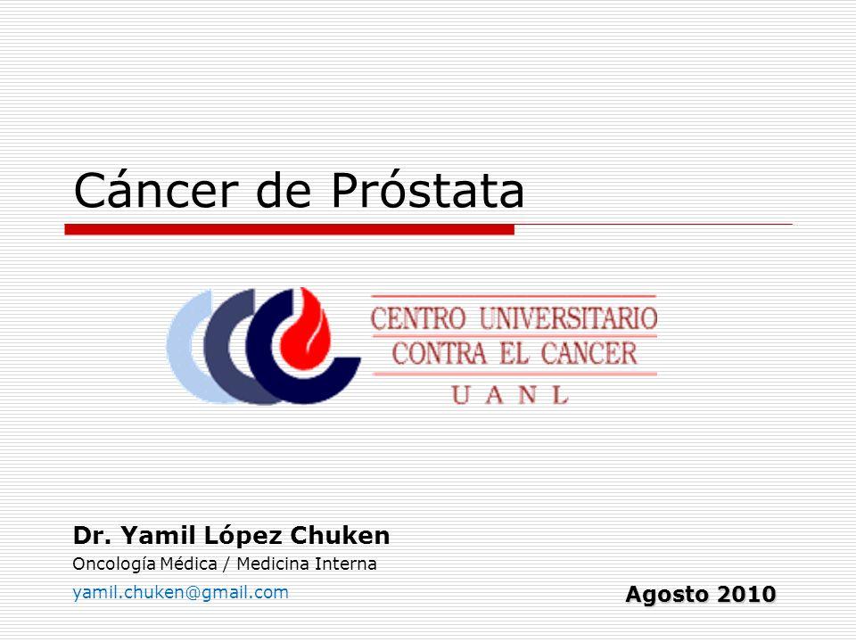 Cáncer de Próstata Dr. Yamil López Chuken Oncología Médica / Medicina Interna Agosto 2010 yamil.chuken@gmail.com