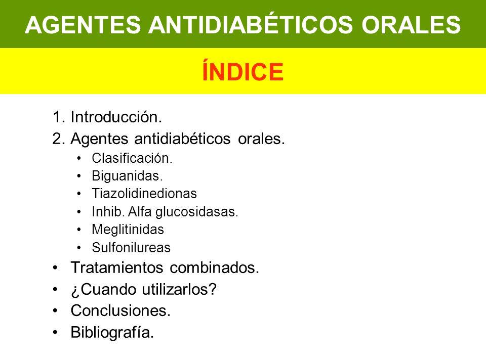 1.Introducción. 2.Agentes antidiabéticos orales. Clasificación. Biguanidas. Tiazolidinedionas Inhib. Alfa glucosidasas. Meglitinidas Sulfonilureas Tra
