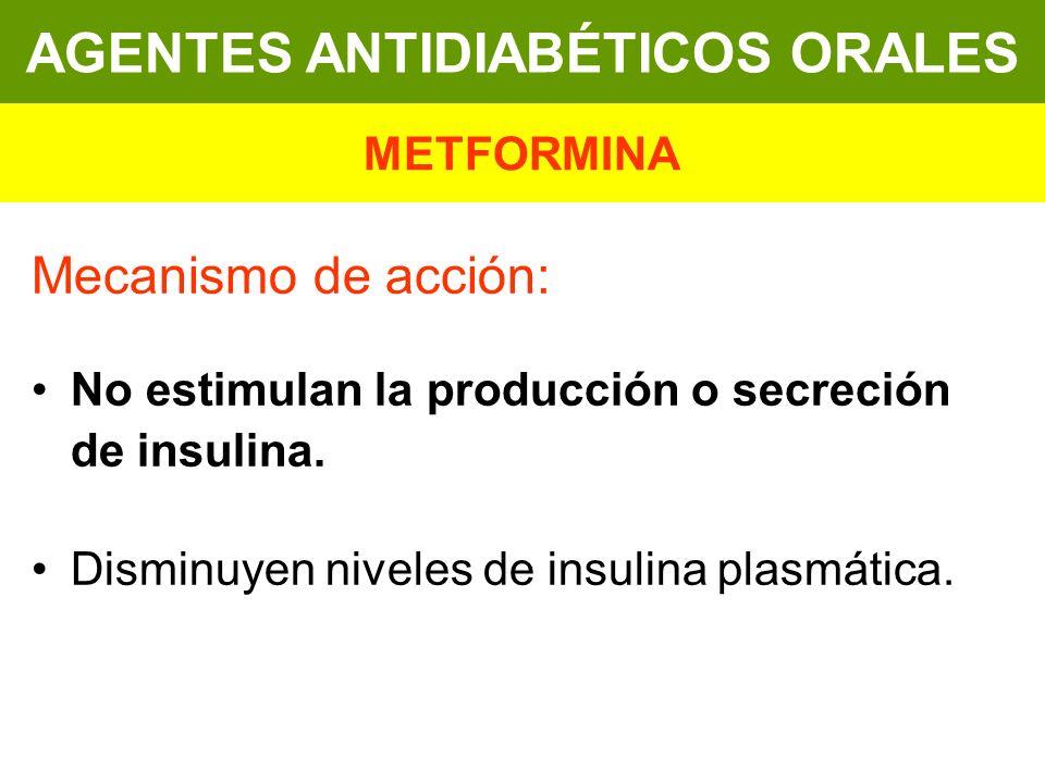 Mecanismo de acción: No estimulan la producción o secreción de insulina. Disminuyen niveles de insulina plasmática. AGENTES ANTIDIABÉTICOS ORALES METF