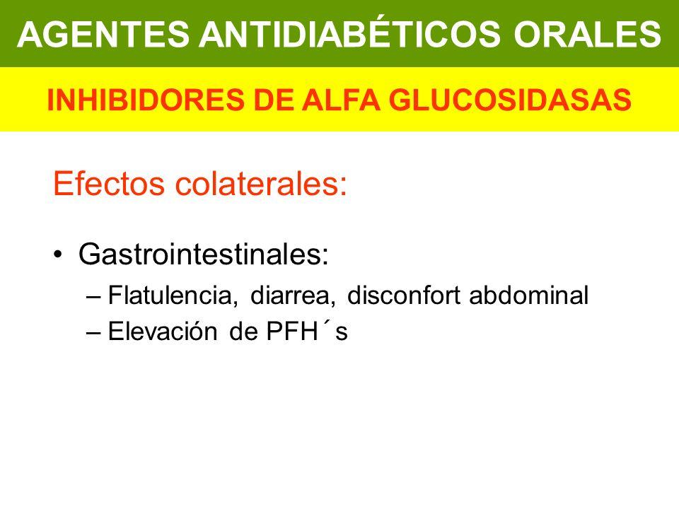 Efectos colaterales: Gastrointestinales: –Flatulencia, diarrea, disconfort abdominal –Elevación de PFH´s AGENTES ANTIDIABÉTICOS ORALES INHIBIDORES DE