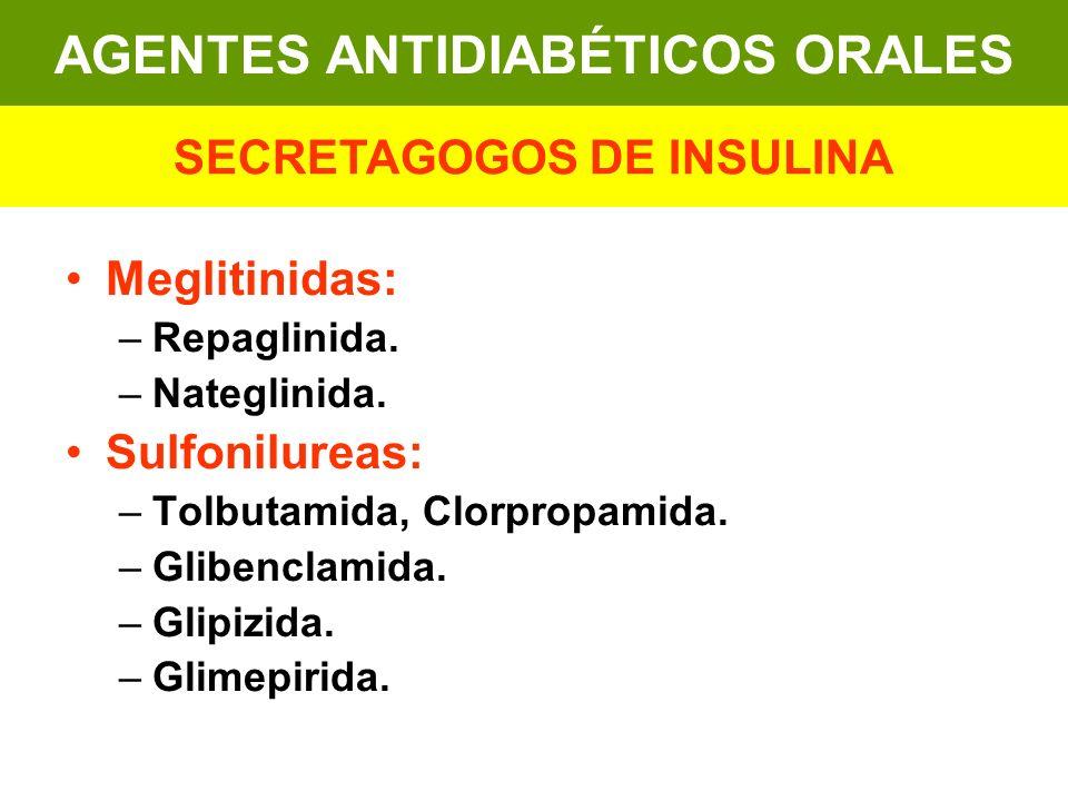 Meglitinidas: –Repaglinida. –Nateglinida. Sulfonilureas: –Tolbutamida, Clorpropamida. –Glibenclamida. –Glipizida. –Glimepirida. AGENTES ANTIDIABÉTICOS