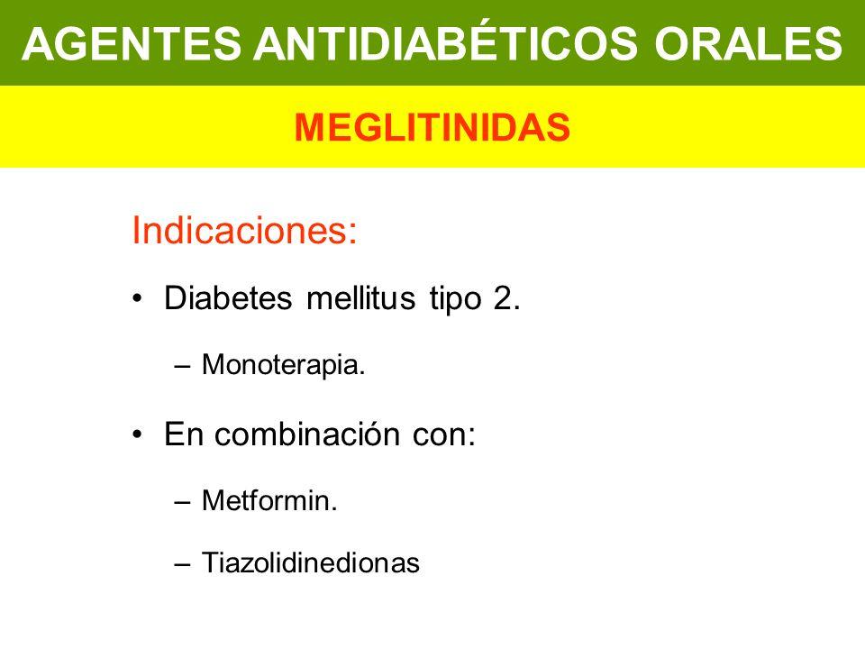 Indicaciones: Diabetes mellitus tipo 2. –Monoterapia. En combinación con: –Metformin. –Tiazolidinedionas AGENTES ANTIDIABÉTICOS ORALES MEGLITINIDAS