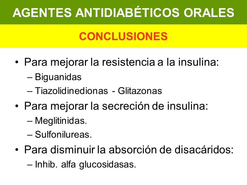Para mejorar la resistencia a la insulina: –Biguanidas –Tiazolidinedionas - Glitazonas Para mejorar la secreción de insulina: –Meglitinidas. –Sulfonil
