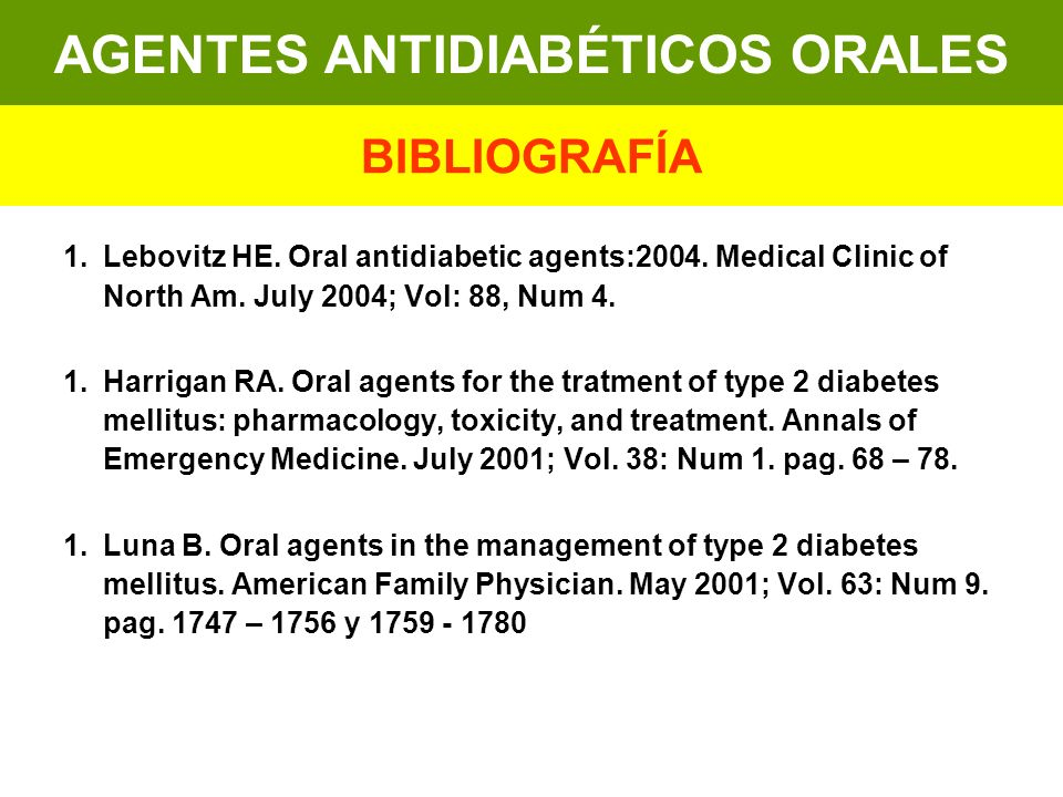 1.Lebovitz HE. Oral antidiabetic agents:2004. Medical Clinic of North Am. July 2004; Vol: 88, Num 4. 1.Harrigan RA. Oral agents for the tratment of ty