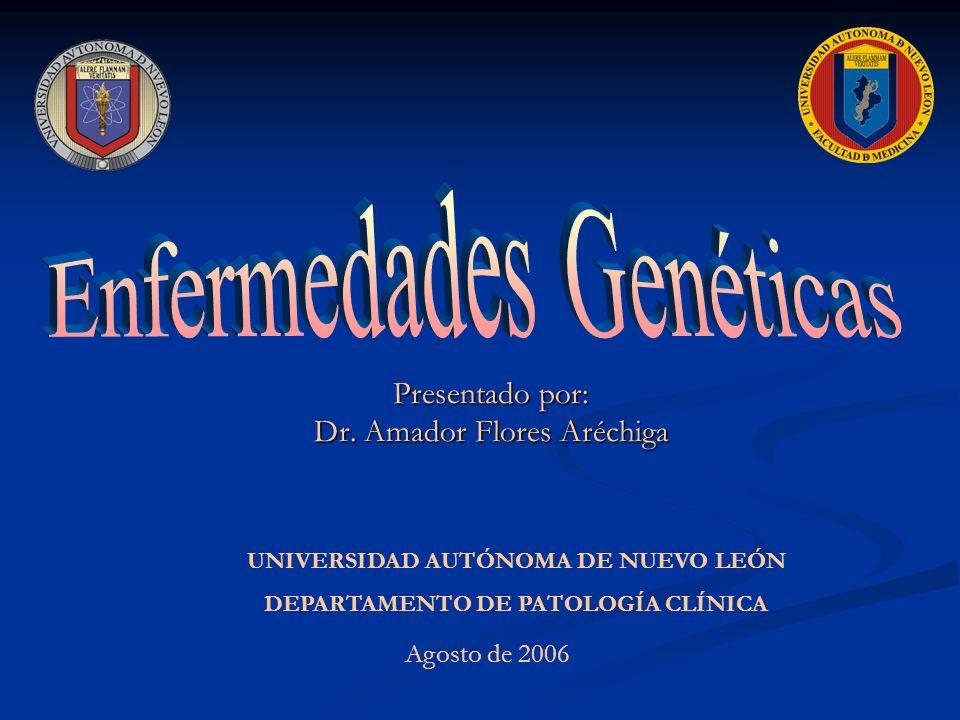 Presentado por: Dr. Amador Flores Aréchiga Agosto de 2006 UNIVERSIDAD AUTÓNOMA DE NUEVO LEÓN DEPARTAMENTO DE PATOLOGÍA CLÍNICA