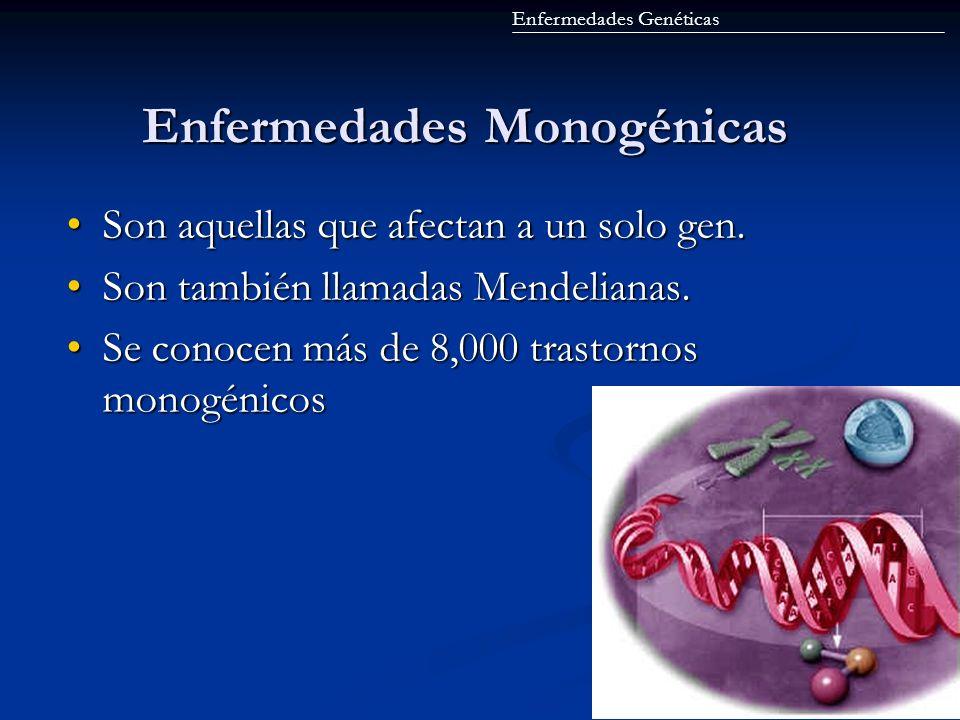 Enfermedades Monogénicas Enfermedades Monogénicas Son aquellas que afectan a un solo gen.Son aquellas que afectan a un solo gen. Son también llamadas