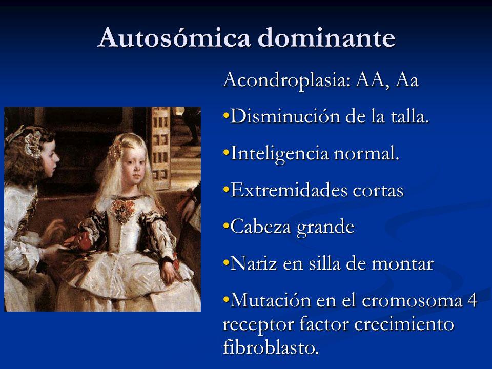 Acondroplasia: AA, Aa Disminución de la talla.Disminución de la talla. Inteligencia normal.Inteligencia normal. Extremidades cortasExtremidades cortas