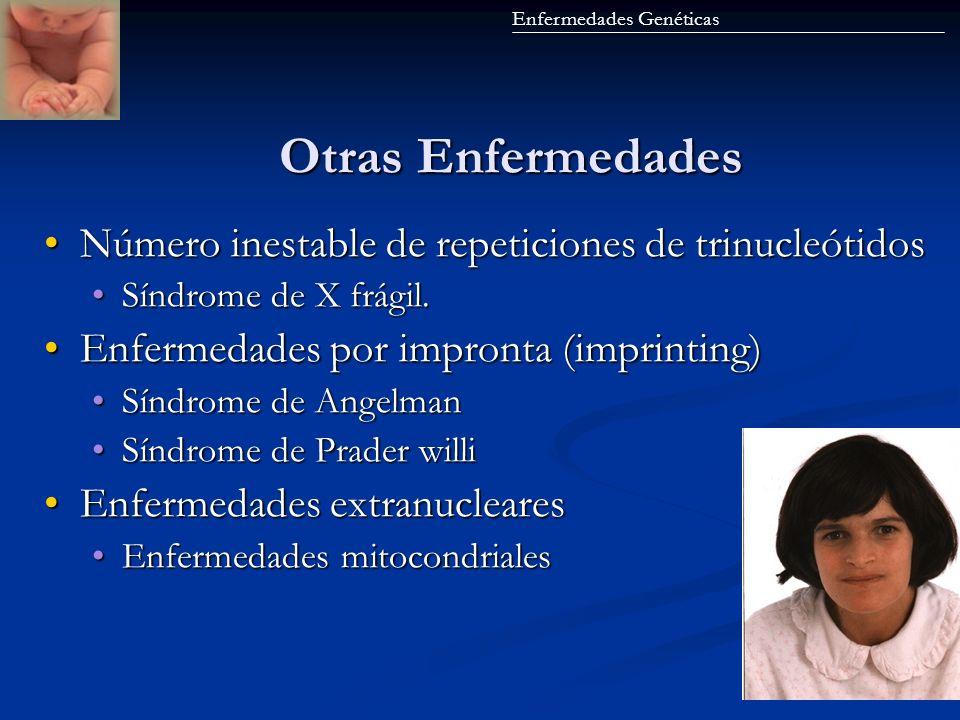 Otras Enfermedades Otras Enfermedades Número inestable de repeticiones de trinucleótidosNúmero inestable de repeticiones de trinucleótidos Síndrome de
