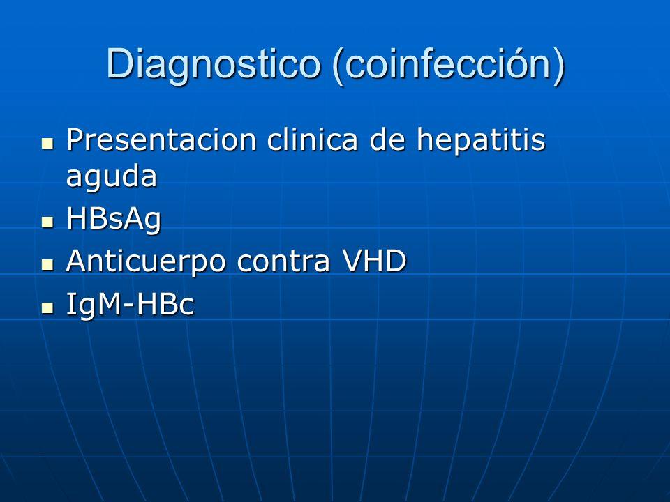 Diagnostico (coinfección) Presentacion clinica de hepatitis aguda Presentacion clinica de hepatitis aguda HBsAg HBsAg Anticuerpo contra VHD Anticuerpo