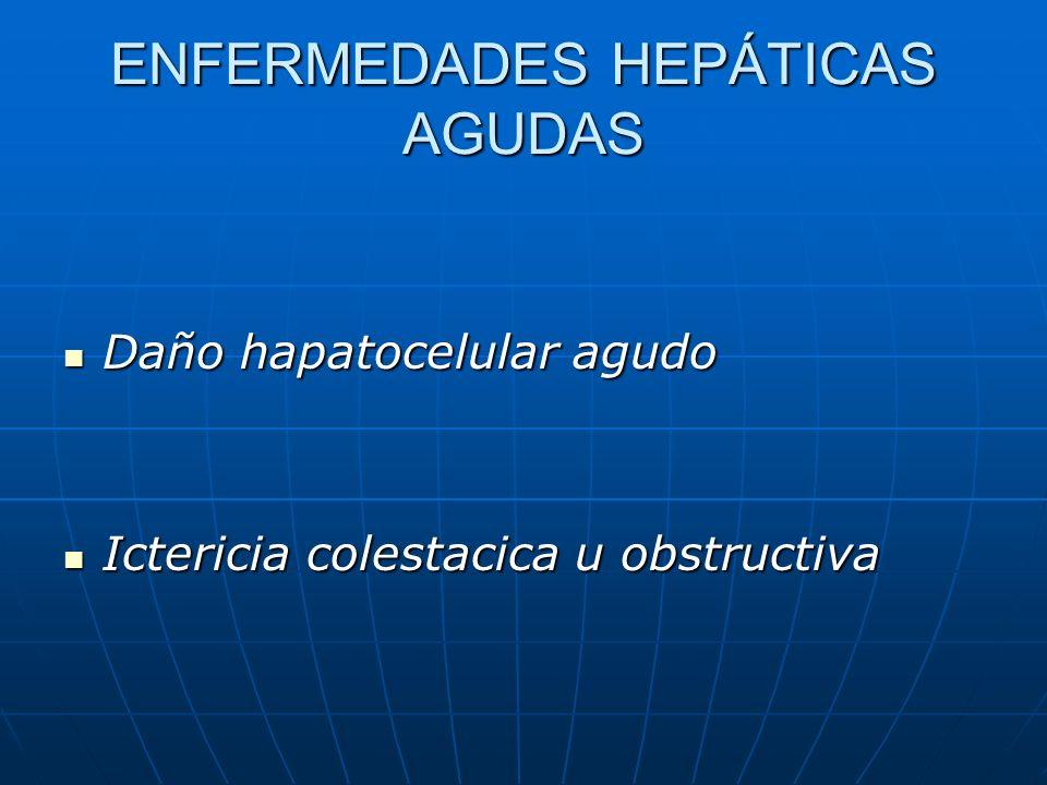 ENFERMEDADES HEPÁTICAS AGUDAS Daño hapatocelular agudo Daño hapatocelular agudo Ictericia colestacica u obstructiva Ictericia colestacica u obstructiv