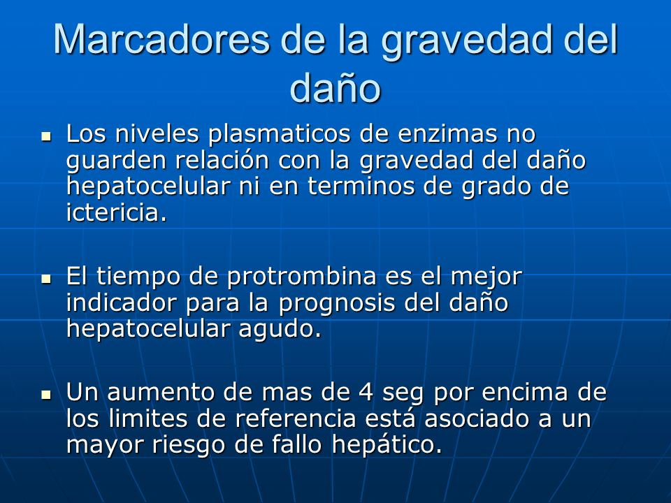 Marcadores de la gravedad del daño Los niveles plasmaticos de enzimas no guarden relación con la gravedad del daño hepatocelular ni en terminos de gra