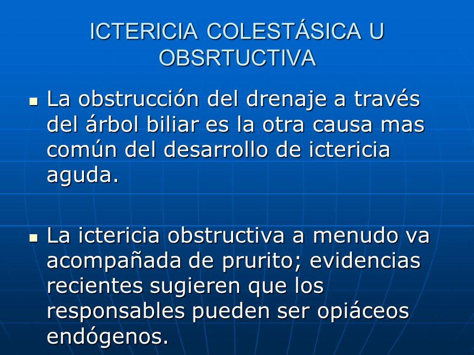 ICTERICIA COLESTÁSICA U OBSRTUCTIVA La obstrucción del drenaje a través del árbol biliar es la otra causa mas común del desarrollo de ictericia aguda.
