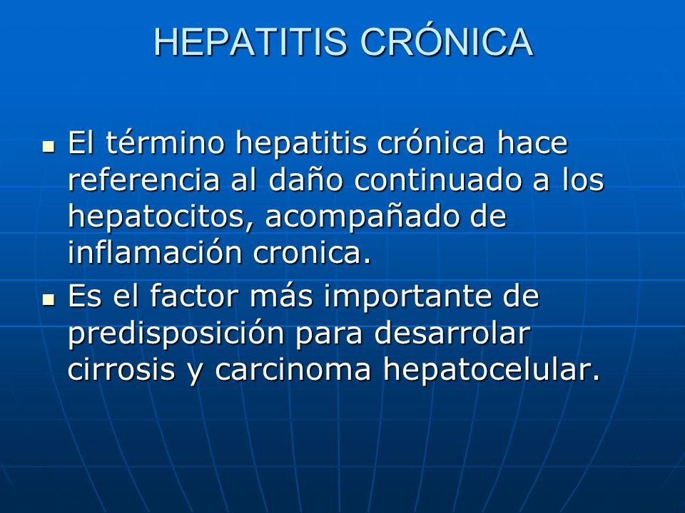 HEPATITIS CRÓNICA El término hepatitis crónica hace referencia al daño continuado a los hepatocitos, acompañado de inflamación cronica. El término hep