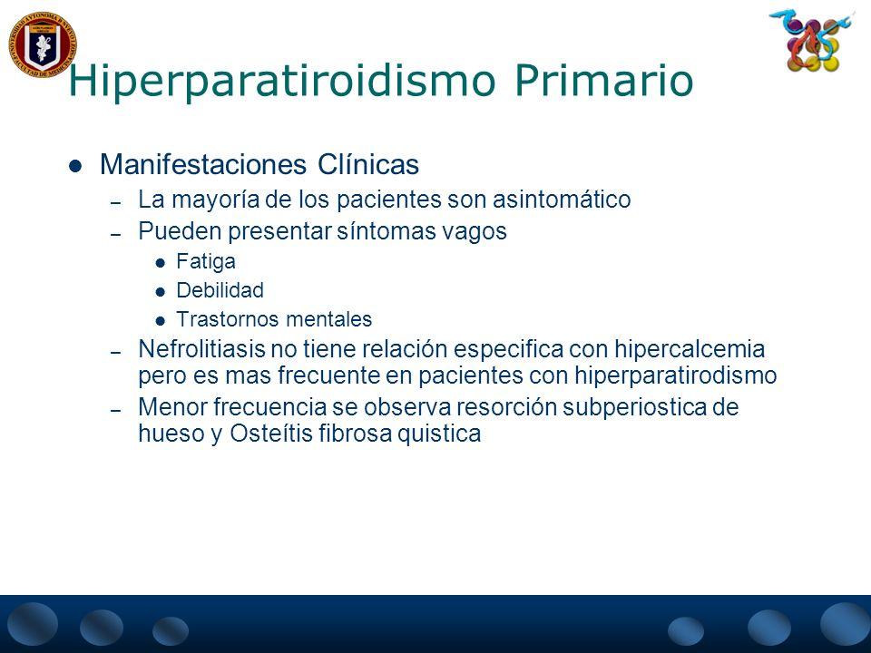 Hiperparatiroidismo Primario Manifestaciones Clínicas – Anormalidades Musculares Debilidad de los músculos proximales – Condrocalcinosis – Originar una Pseudo gota