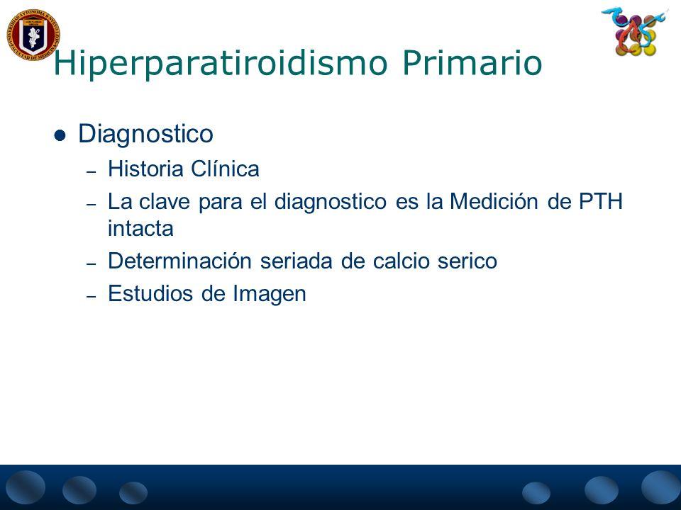 Hiperparatiroidismo Primario Diagnostico – Historia Clínica – La clave para el diagnostico es la Medición de PTH intacta – Determinación seriada de ca