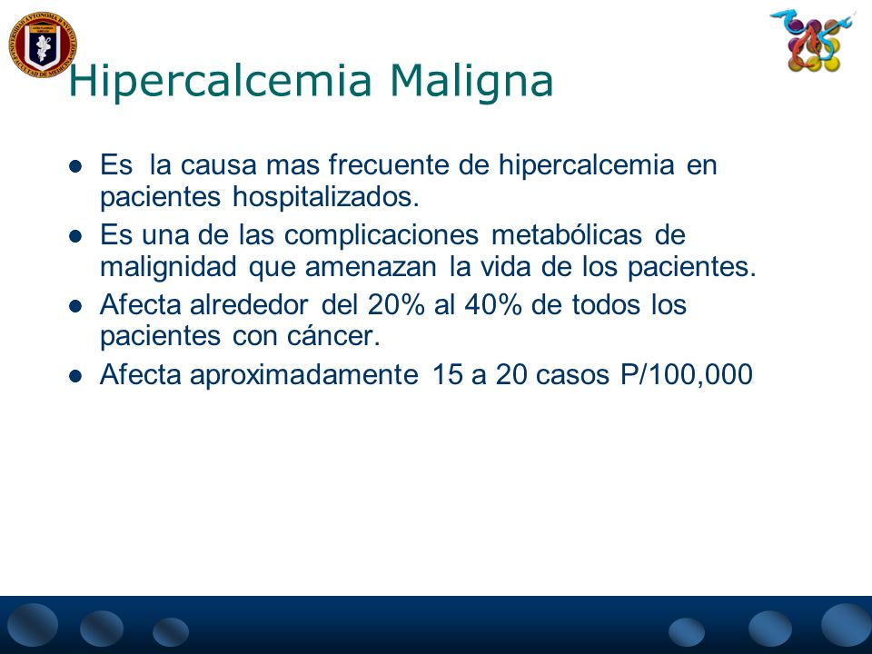 Hipercalcemia Maligna Mecanismo de Hipercalcemia – Directamente por la destrucción del hueso por células tumorales.