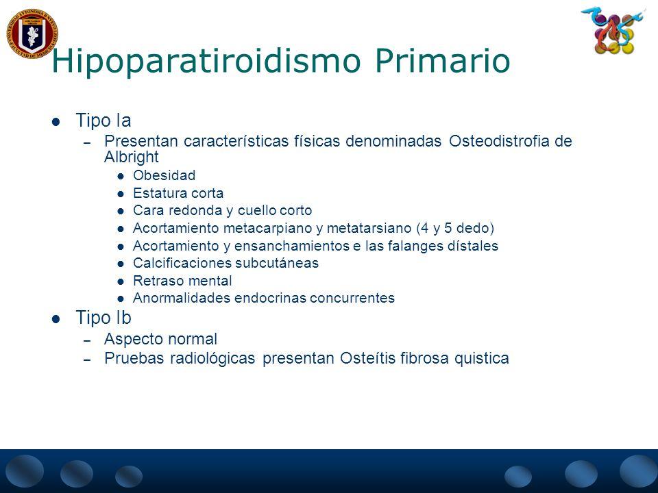 Hipoparatiroidismo Primario Diagnostico – Valores sericos bajos o Indetectables de PTH en condiciones de Hipocalcemia, hiperfosfatemia y función renal normal.