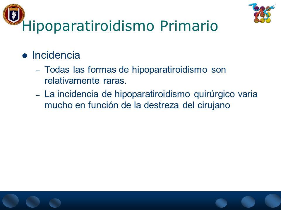 Hipoparatiroidismo Primario Manifestaciones clinicas – Sueln relacionarse a hipocalcemia – Propias de cada forma de hipoparatiroidismo Autoinmunitarias – Puede haber una deficiencia endocrina concurrente – Mayor frecuencia enfermedad de Addison y un defecto en las cèlulas T que predismpone a Candidiasis Mucocutanea – Alopecia y Vitiligo
