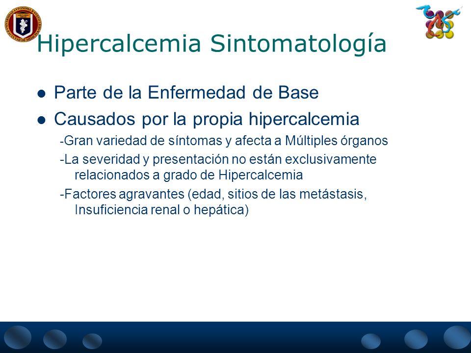 Hipercalcemia Sintomatología General – deshidratación, pérdida de peso, anorexia, prurito y polidipsia Neuromuscular – fatiga, letárgica, debilidad muscular, hiporeflexia, confusión, psicosis, convulsiones, obnubilación y coma Gastrointestinal – náuseas, vómito, constipación e íleo paralítico, Pancreatitis aguda Renal – poliuria e insuficiencia renal, Nefrocalcinosis, Nefritis intersticial, hipercalciuria y Nefrolitiasis Cardiaco – bradicardia, PR prolongado, QT corto y arritmias auriculares y ventriculares, Hipertensión