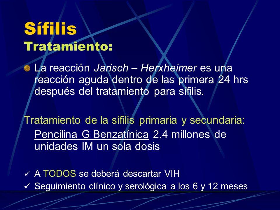 Sífilis Tratamiento: La reacción Jarisch – Herxheimer es una reacción aguda dentro de las primera 24 hrs después del tratamiento para sífilis. Tratami