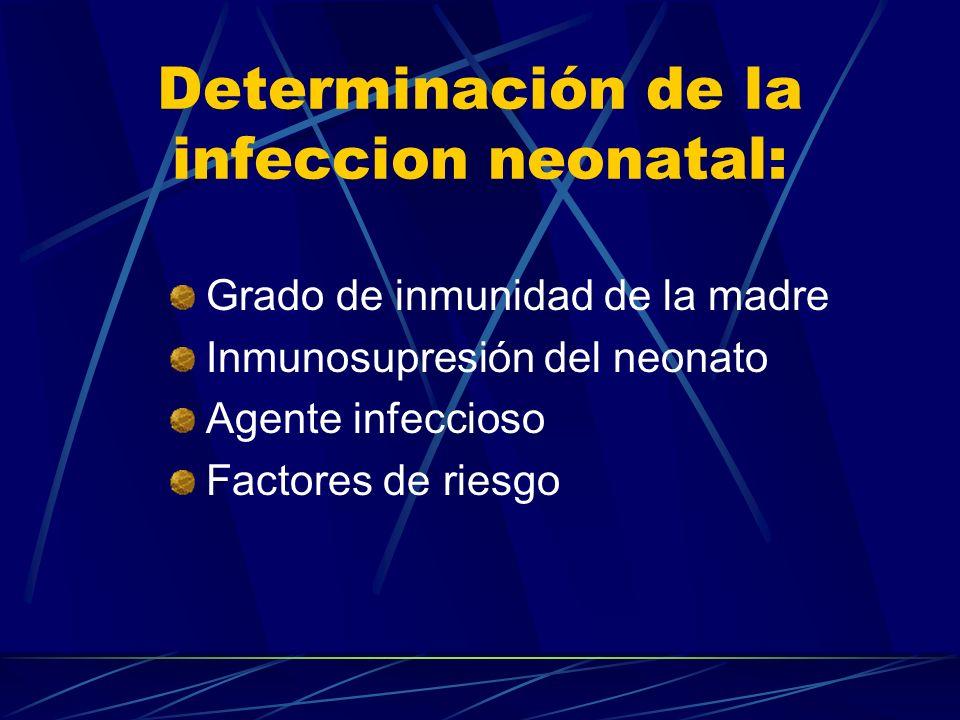 Determinación de la infeccion neonatal: Grado de inmunidad de la madre Inmunosupresión del neonato Agente infeccioso Factores de riesgo